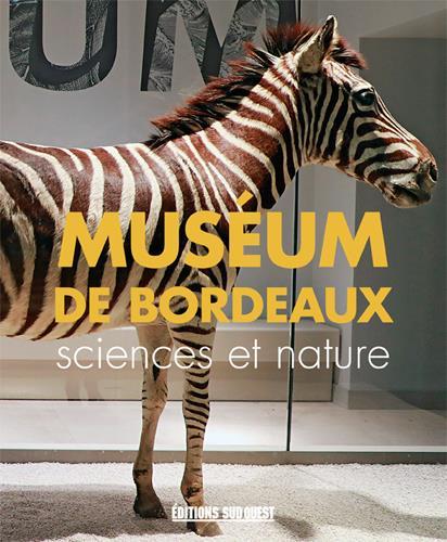 LE MUSEUM BORDEAUX SCIENCES ET NATURE, GUIDE DE VI