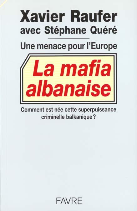 La mafia albanaise une menace pour l'europe - comment est nee superpuissance criminelle balkanique