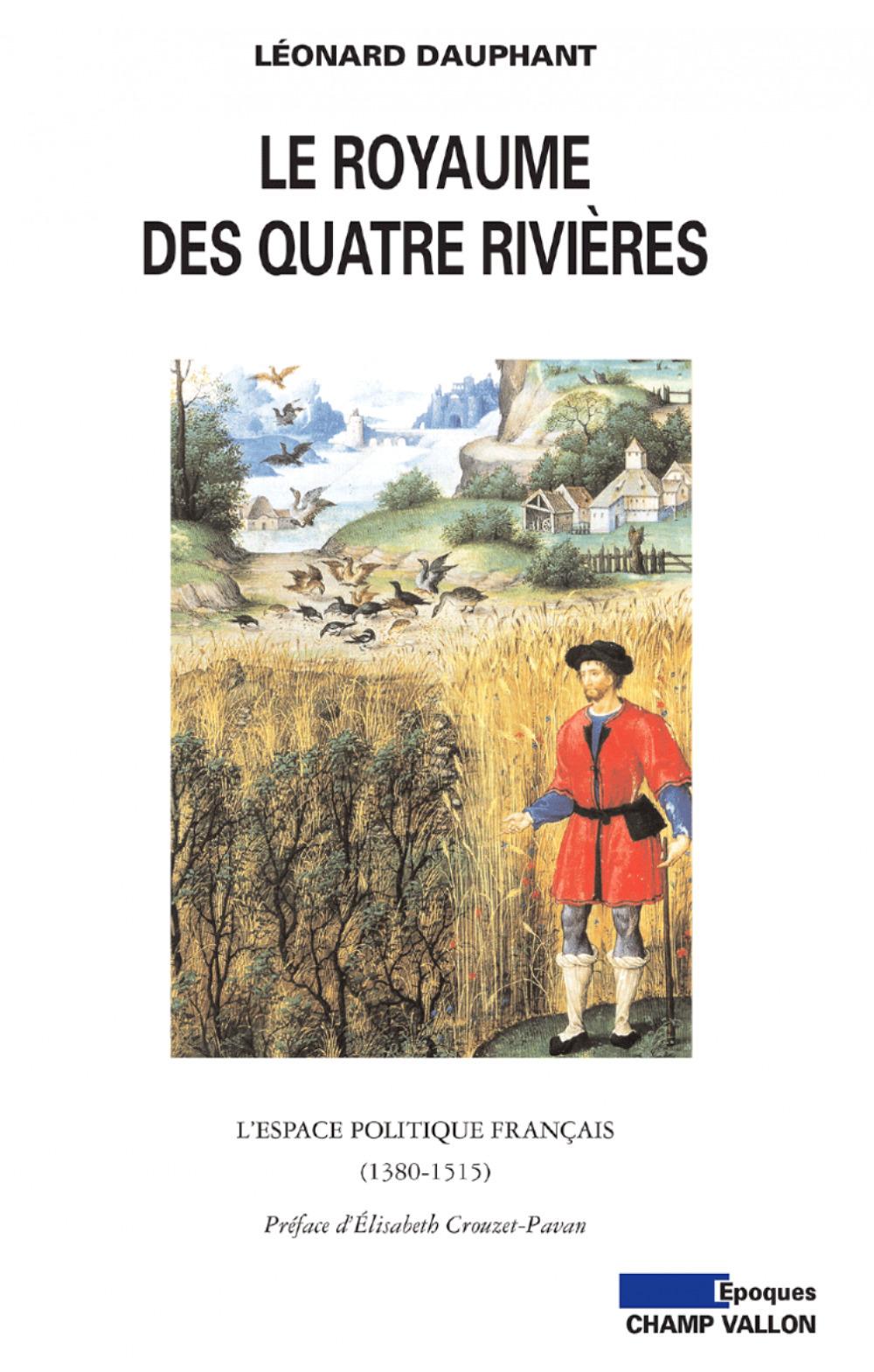 Le royaume des quatre rivières ; constructions et représentations de l'espace politique français au XVe siècle