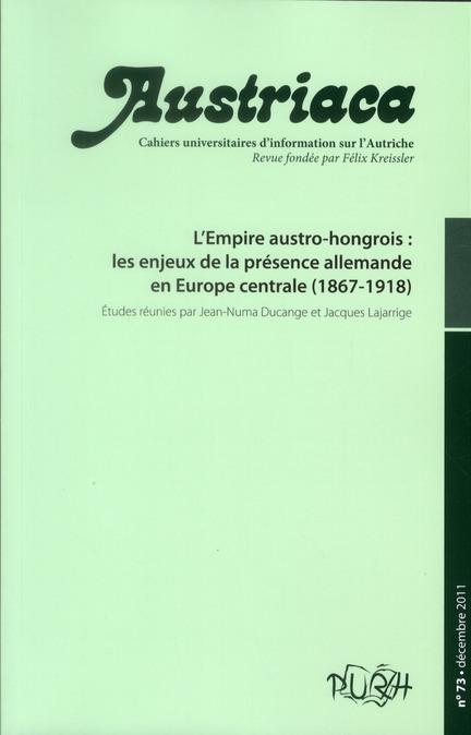 Austriaca, n  73. l'empire austro-hongrois : les enjeux de la presenc e allemande en europe centrale