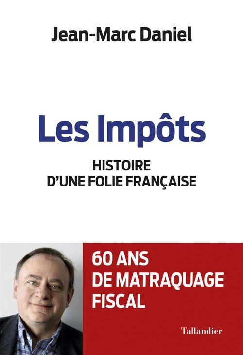 les impôts ; histoire d'une folie française