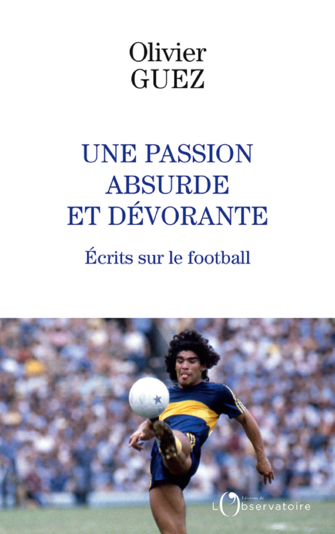 Une passion absurde et dévorante : écrits sur le football