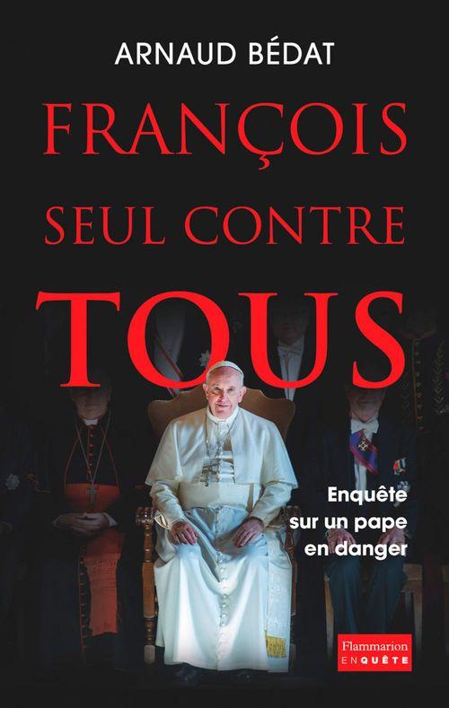 François, seul contre tous ; enquête sur un pape en danger