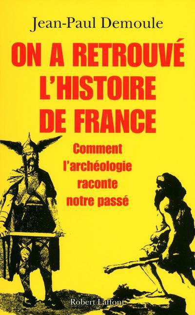 On a retrouvé l'histoire de France ; comment l'archéologie raconte notre passé