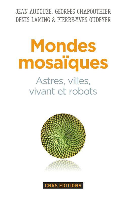 Mondes mosaïques. Astres, ville, vivant et robots