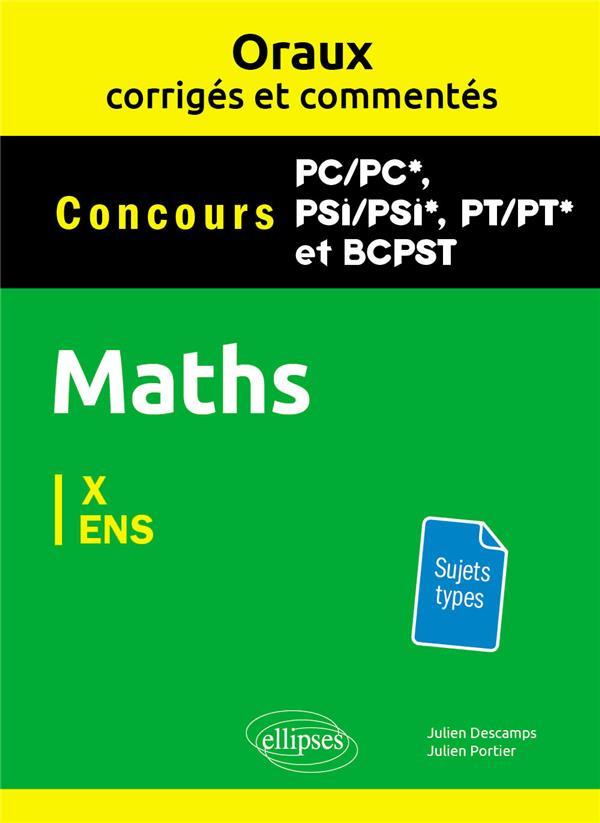 Les oraux de concours ; mathématiques pc/pc*, psi/psi*, pt/pt*, BCPST ; X, ENS ; sujets types