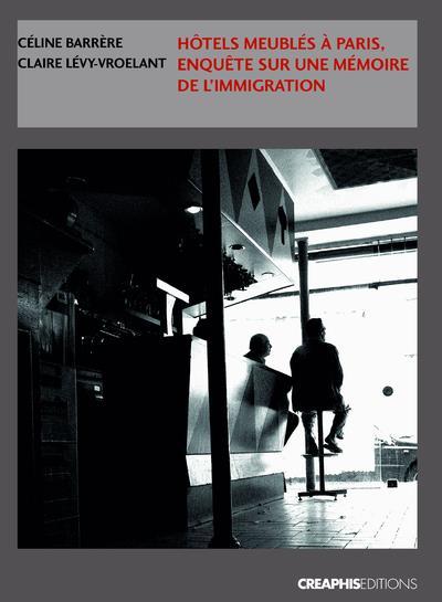 Hôtels meublés à Paris ; enquêtes sur une mémoire de l'immigration