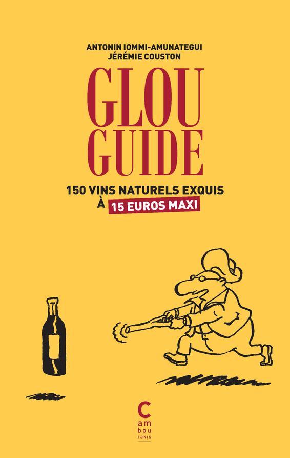 Glou guide ; 150 vins naturels exquis à 15 euros maxi