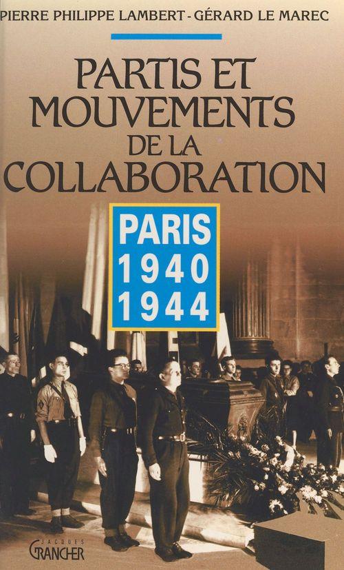Partis et mouvements de la collaboration : Paris 1940-1944