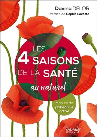 Les 4 saisons de la santé au naturel ; manuel de philosophie active