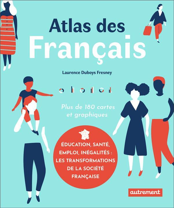 atlas des Francais ; éducation, santé, emploi, inégalités : les transformations de la société française