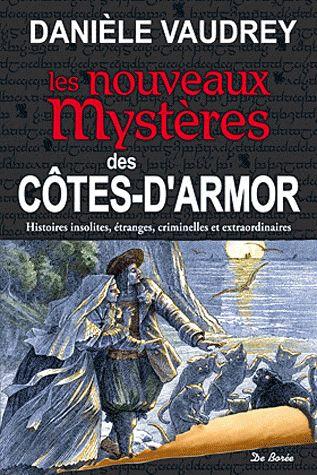 Côtes-d'Armor ; les nouveaux mystères ; histoires insolites, étranges, criminelles et extraordinaires
