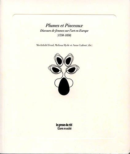 Plumes et pinceaux ; discours de femmes sur l'art en Europe (1750-1850) t.1 ; essais