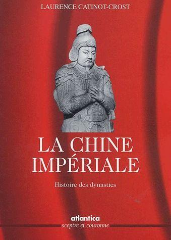 la chine impériale ; histoire des dynasties