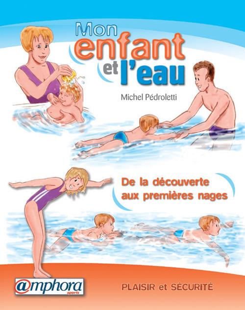 Enfant Et L'Eau, Plaisir Et Securite: De La Decouverte Aux Premieres Nages