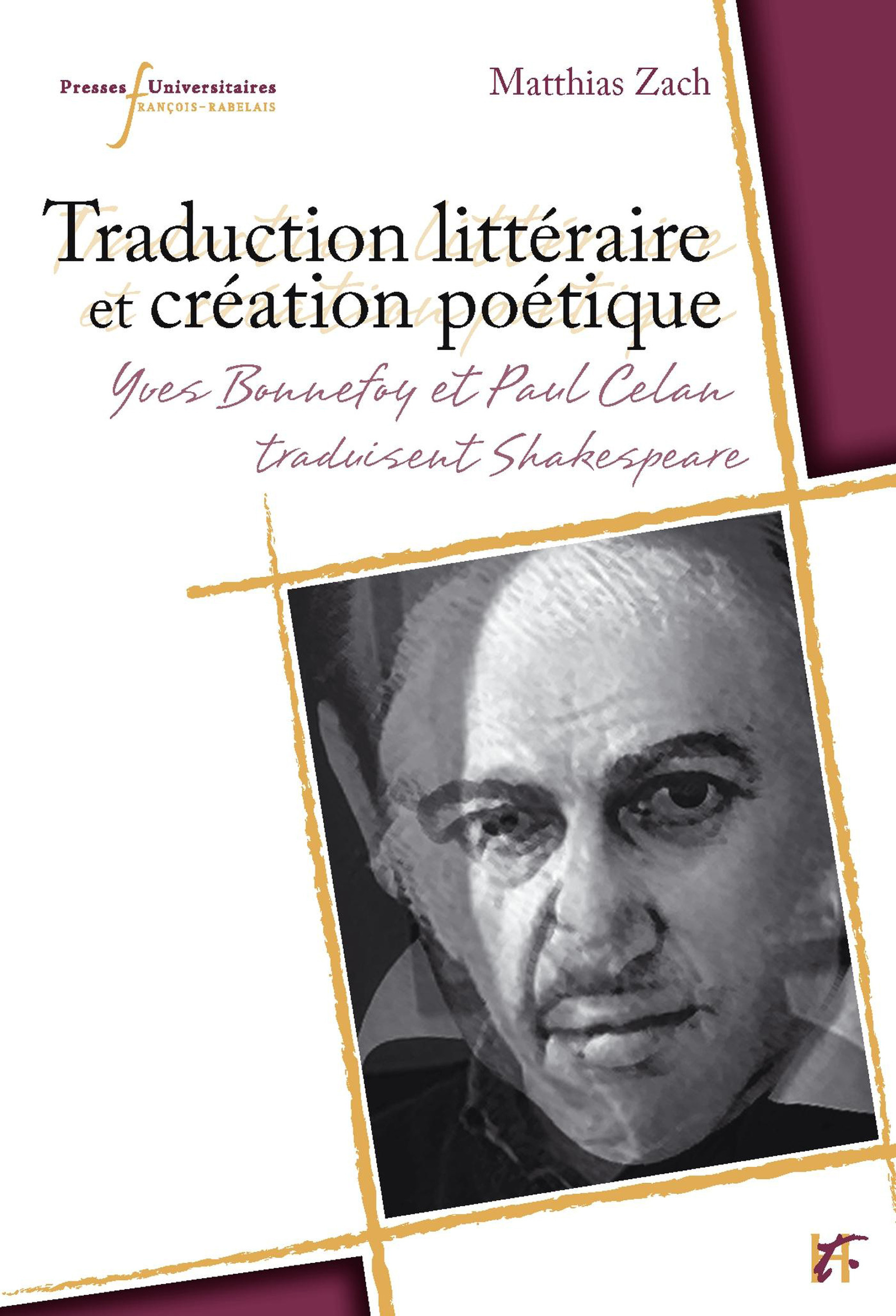 Traduction littéraire et création poétique ; Yves Bonnefoy et Paul Celan traduisent Shakespeare