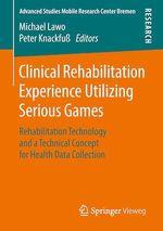 Clinical Rehabilitation Experience Utilizing Serious Games  - Peter Knackfu? - Michael Lawo - Peter Knackfuß