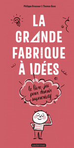 Vente EBooks : La Grande Fabrique à idées - Le livre-jeu pour devenir supercréatif  - Philippe Brasseur