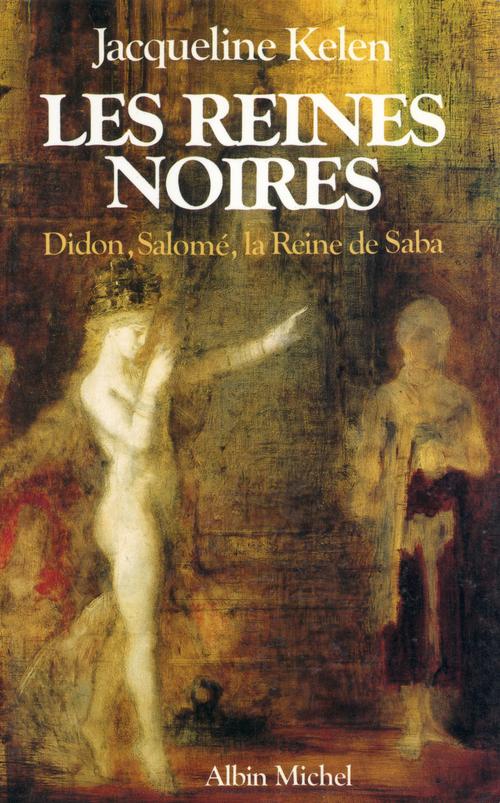 Les reines noires ; Didon, Salomé et la Reine de Saba