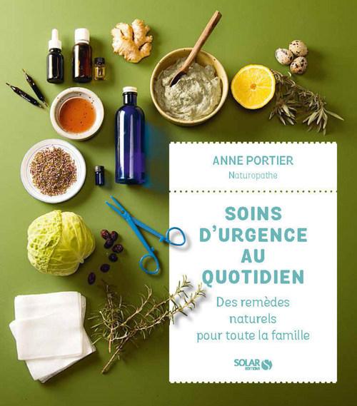 Soins d'urgence au quotidien ; des remèdes naturels pour toute la famille  - Anne PORTIER