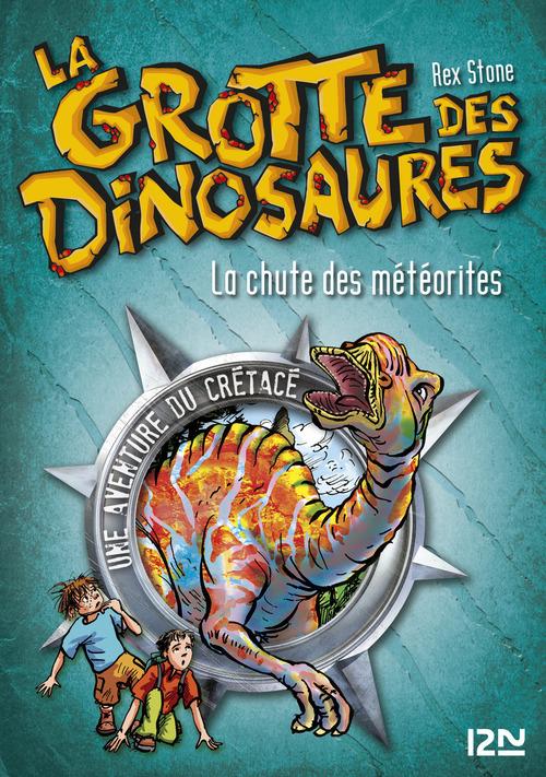 La grotte des dinosaures t.6 ; la chute des météorites