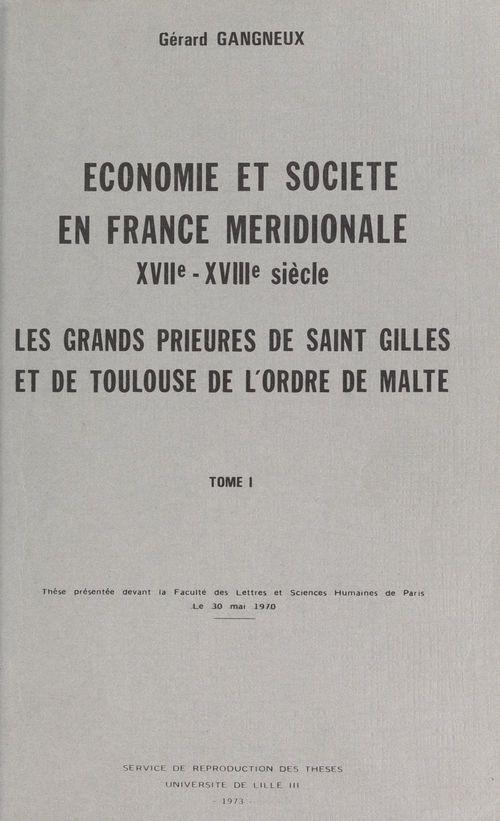 Économie et société en France méridionale, XVIIe-XVIIIe siècles : les grands prieurés de Saint-Gilles et de Toulouse de l'Ordre   - Gérard Gangneux