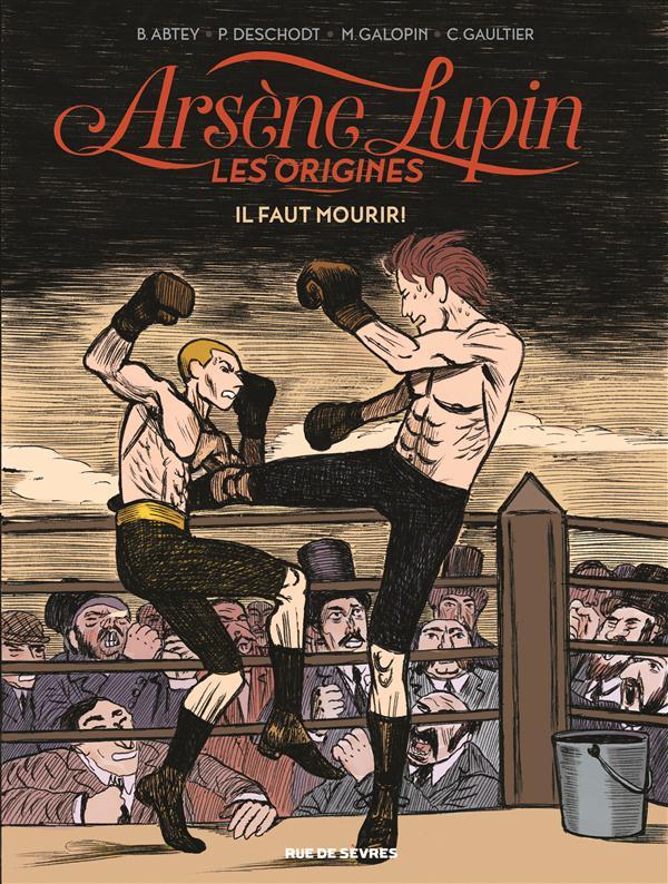 Arsène Lupin, les origines t.3 ; il faut mourir