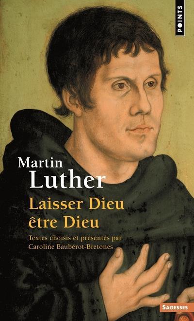 Martin Luther ; laisser Dieu être Dieu