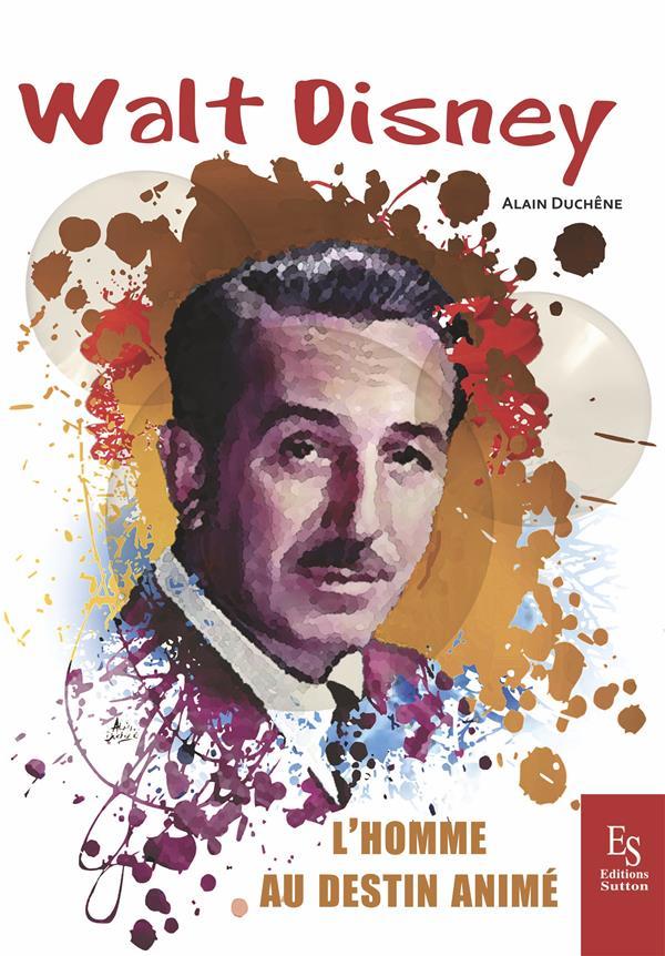 Walt Disney ; l'homme au destin animé