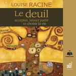 Le deuil : accepter, laisser partir et choisir la vie  - Louise Racine