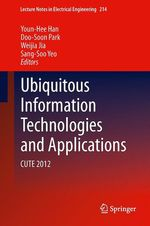 Ubiquitous Information Technologies and Applications  - Doo-Soon Park - Sang-Soo Yeo - Weijia Jia - Youn-Hee Han