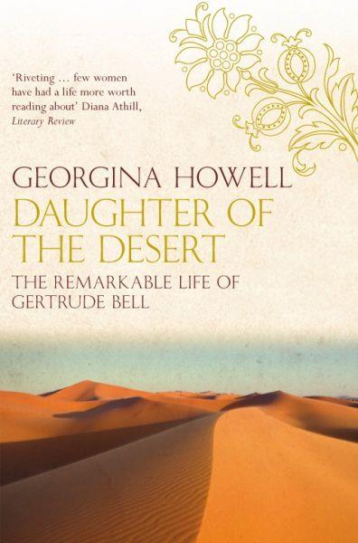Daughter of Desert ; The Remarkable Life of Gertrude Bell