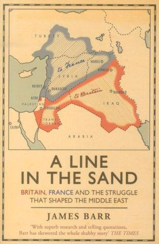 A line in the sand ; Britain, France and the struggle that shaped the middle East
