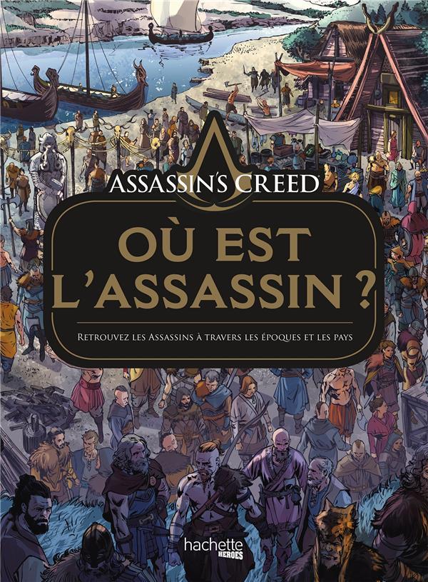 Assassin's Creed ; où est l'assassin ? ; retrouvez les assassins à travers les époques et les pays