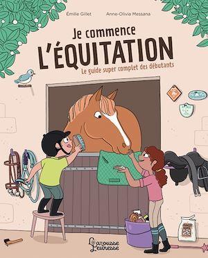 Je commence l'équitation : le guide super complet des débutants