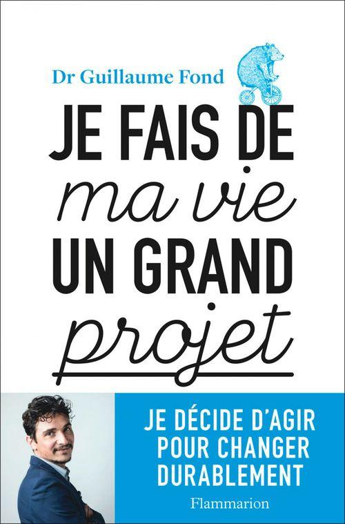 Je fais de ma vie un grand projet  - Dr. Guillaume Fond