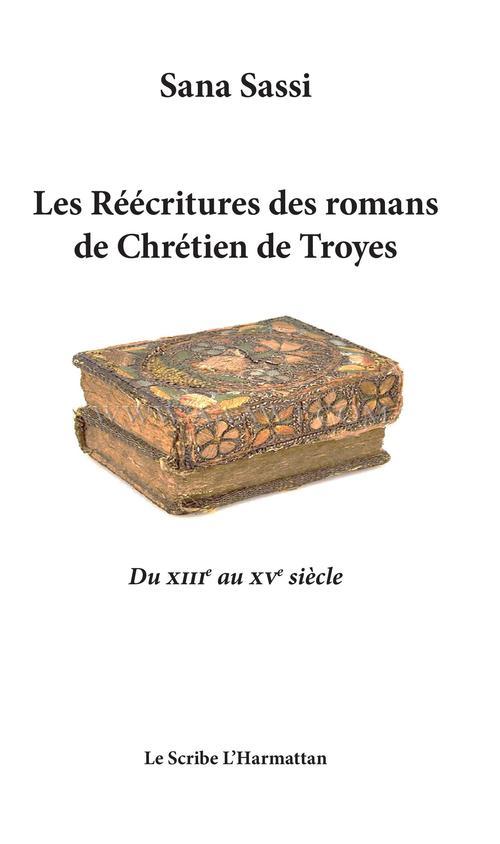 Les réécritures des romans de Chrétien de Troyes ; du XIIIe au XVe siècle