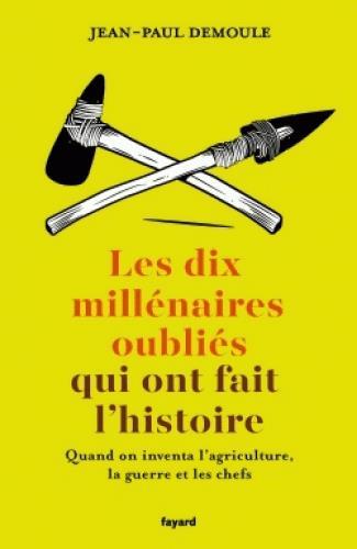 LES DIX MILLENAIRES OUBLIES QUI ONT FAIT L'HISTOIRE