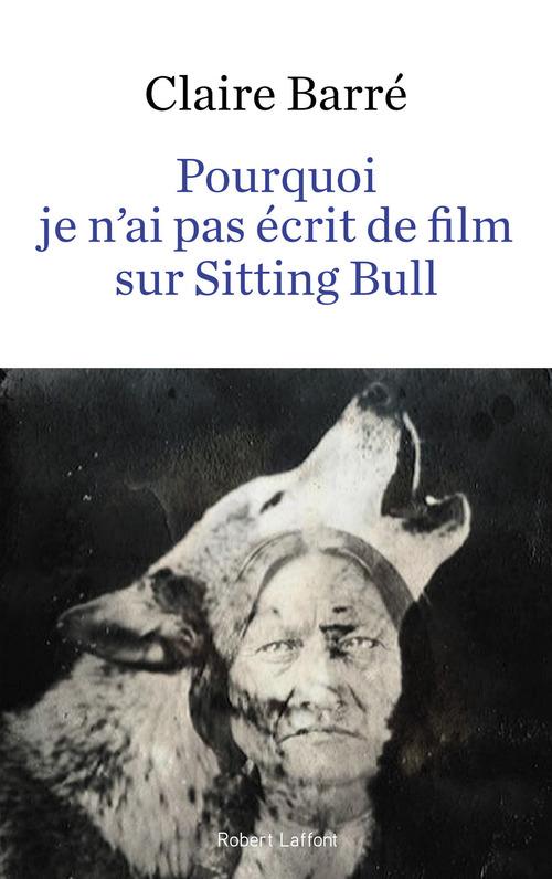 Pourquoi je n'ai pas écrit de film sur Sitting Bull