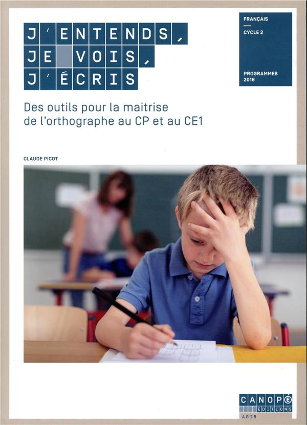 J'Entends, Je Vois, J'Ecris ; Des Outils Pour La Maitrise De L'Orthographe Au Cp Et Au Ce1