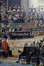 Les derniers jours de Versailles  - Alexandre Maral - Alexandre MARAL