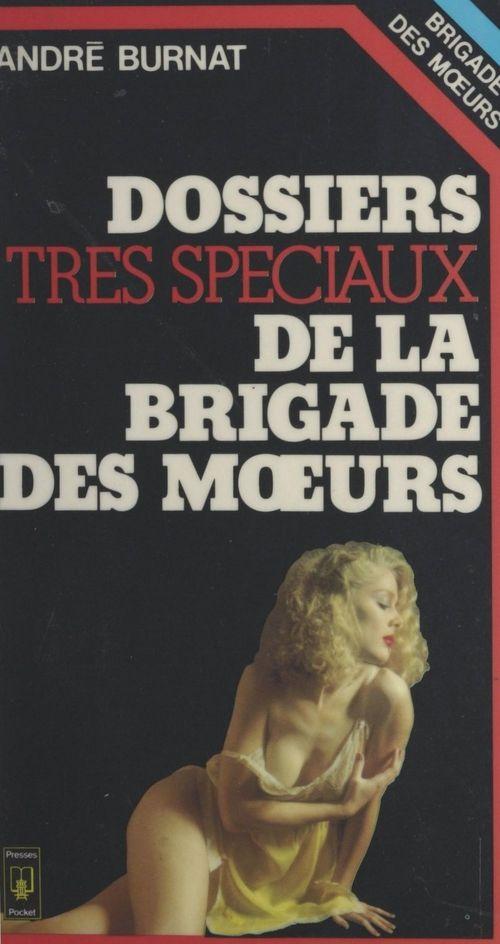 Dossiers très spéciaux de la brigade des moeurs