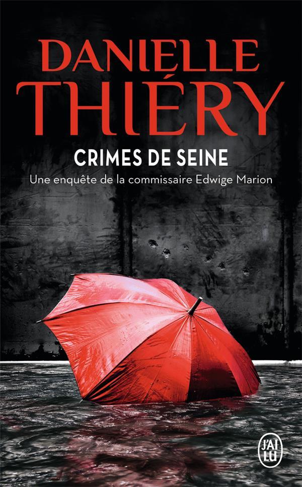 Crimes de Seine ; une enquête de la commissaire Edwige Marion