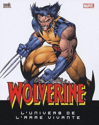 Wolverine ; l'univers de l'arme vivante