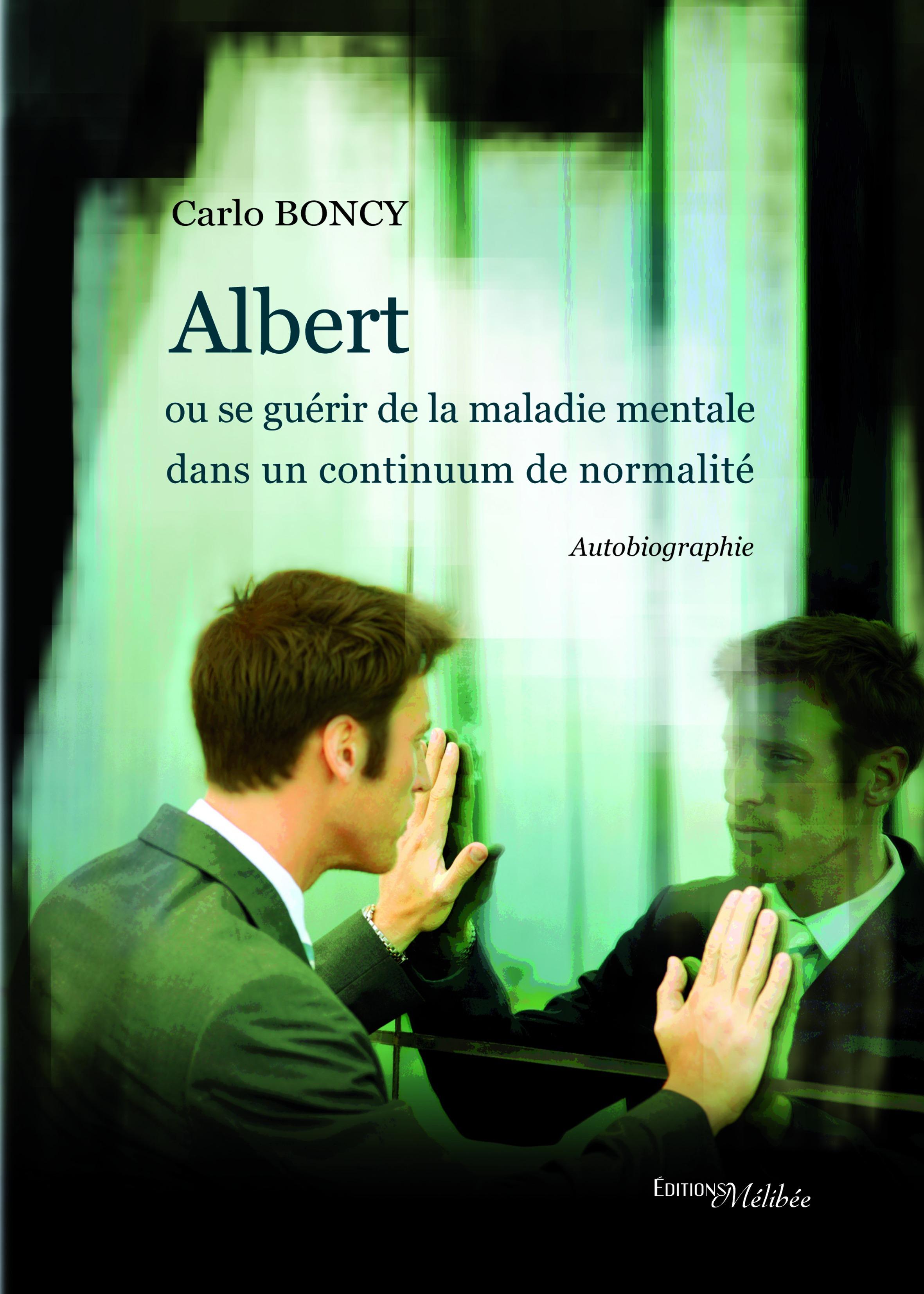Albert ou se guérir de la maladie mentale dans un continuum de normalité  - Carlo Boncy