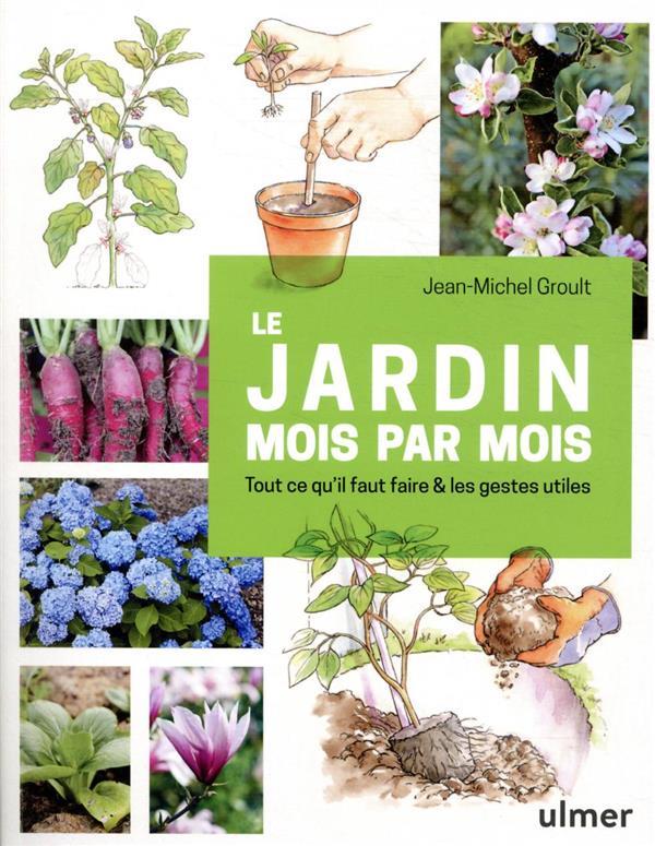 Le jardin mois par mois ; tout ce qu'il faut faire et les gestes utiles