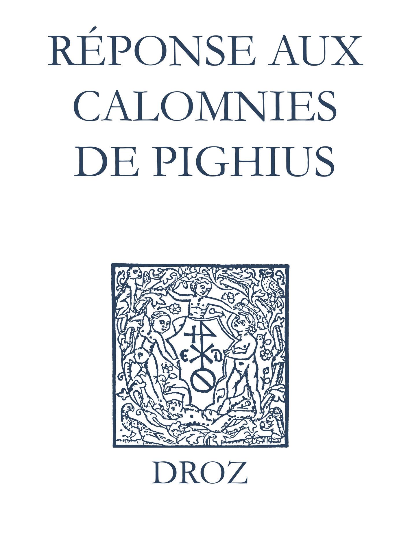 Recueil des opuscules 1566. Réponse aux calomnies de Pighius (1560)  - Laurence Vial-Bergon