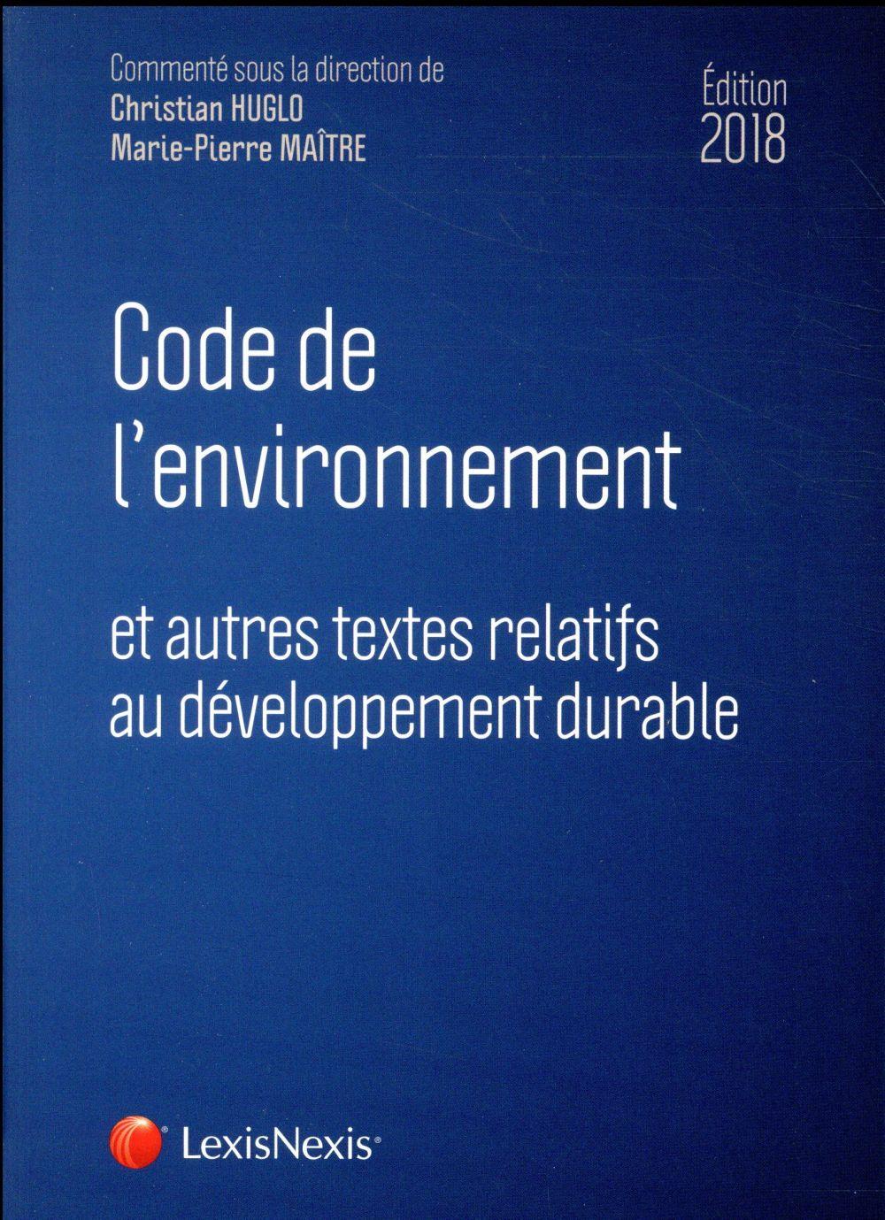 Code de l'environnement et autres testes relatifs au développement durable (édition 2018)