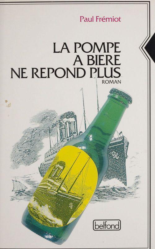 La pompe a biere ne repond plus  - Paul Frémiot