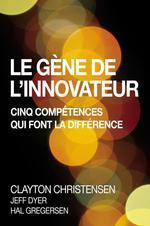 Le gène de l'innovateur ; cinq compétences qui font la différence